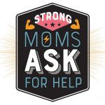 Badge - Strong Moms Ask for Help